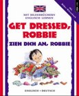 9783893121700: Get Dressed, Robbie/Zieh Dich An, Robbie (I Can Read German)