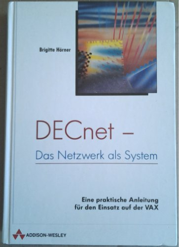 9783893192793: DECnet - Das Netzwerk als System. Eine praktische Anleitung für den Einsatz auf der VAX