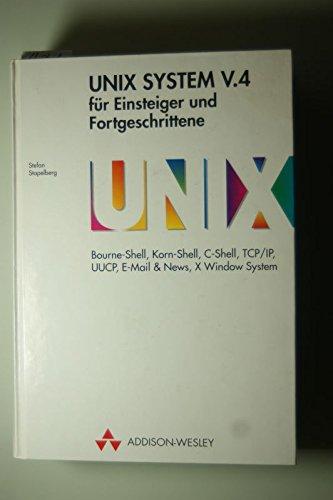 9783893194339: UNIX System V.4 für Einsteiger und Fortgeschrittene. Bourne-Shell, Korn-Shell, C-Shell, TCP/IP, UUCP, E-Mail & News, X Windows System