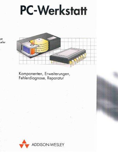 PC-Werkstatt : Komponenten, Erweiterungen, Fehlerdiagnose, Reparatur (Upgrading and Repairing PCs):...
