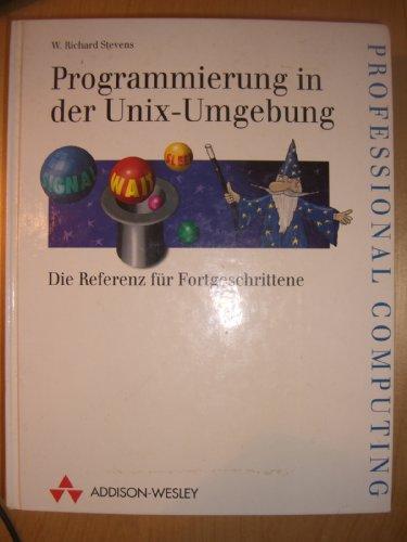 9783893198146: Programmierung in der UNIX-Umgebung. Die Referenz für Fortgeschrittene