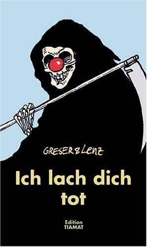 Ich lach dich tot Cartoons über den: Greser, Achim; Lenz,