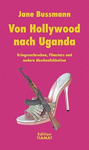 9783893201488: Von Hollywood nach Uganda: Kriegsverbrechen, Filmstars und andere Abscheulichkeiten