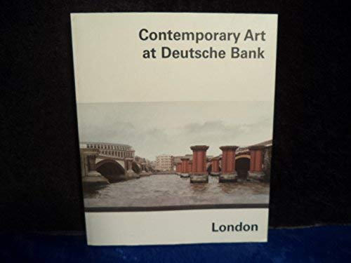 Contemporary art at Deutsche Bank, London: [editor and essays : Friedhelm Hutte ;: n_a