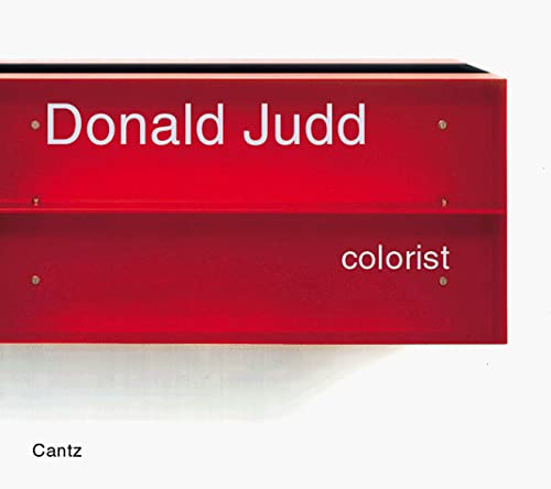Donald Judd: Colorist: Judd, Donald and
