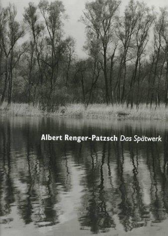 Albert Reger-Patzsch: Das Spatwerk: Renger-Patzsch, Albert
