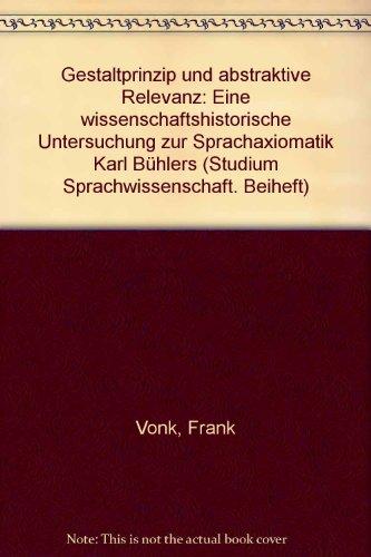 9783893231195: Gestaltprinzip und abstraktive Relevanz: Eine wissenschaftshistorische Untersuchung zur Sprachaxiomatik Karl Bühlers (Studium Sprachwissenschaft. Beiheft)
