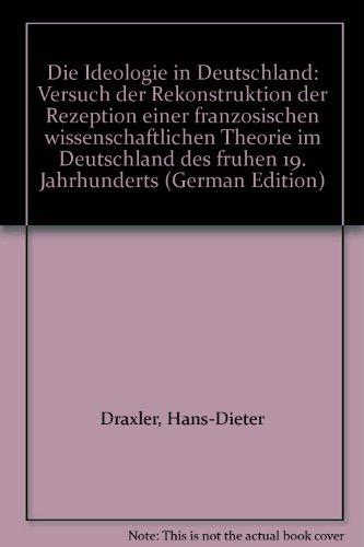 9783893232666: Die Ideologie in Deutschland: Versuch der Rekonstruktion der Rezeption einer franzosischen wissenschaftlichen Theorie im Deutschland des fruhen 19. Jahrhunderts (German Edition)