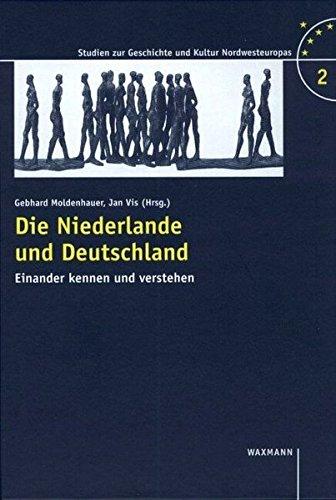 9783893257478: Die Niederlande und Deutschland: Einander kennen und verstehen (Studien zur Geschichte und Kultur Nordwesteuropas)