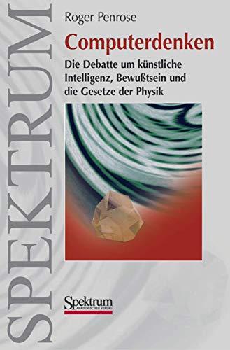 Computerdenken: Die Debatte um Künstliche Intelligenz, Bewusstsein und die Gesetze der Physik (German Edition) (3893307087) by Penrose, Roger