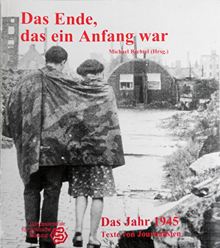 9783893312696: Das Ende, das ein Anfang war: Das Jahr 1945 in den deutschen Tageszeitungen 1995 (Texte von Journalisten)
