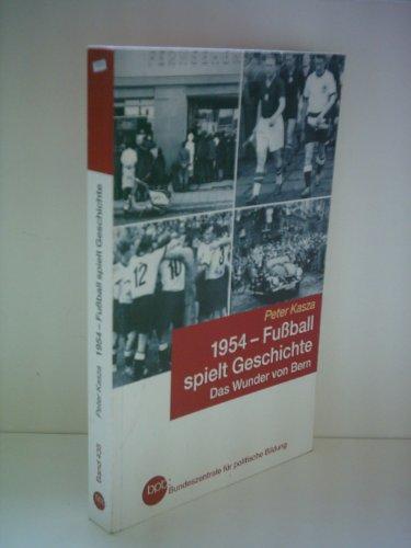 9783893315222: 1954, Fussball spielt Geschichte: das Wunder von Bern (Schriftenreihe)