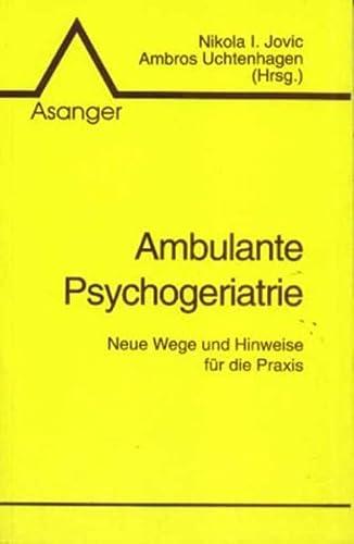 Ambulante Psychogeriatrie : neue Wege und Hinweise für die Praxis / Nikola I. Jovic ; Ambros Uchtenhagen (Hrsg.) - Jovic, Nikola
