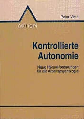 9783893342976: Kontrollierte Autonomie. Neue Herausforderungen für die Arbeitspsychologie (Livre en allemand)