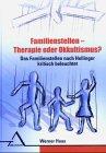 Familienstellen. Therapie oder Okkultismus? Das Familienstellen nach: Haas, Werner