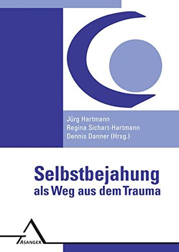 Selbstbejahung als Weg aus dem Trauma - Jürg Hartmann