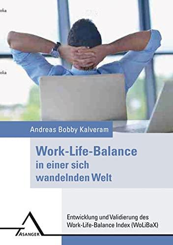 Work-Life-Balance in einer sich wandelnden Welt: Entwicklung und Validierung des Work-Life-Balance ...