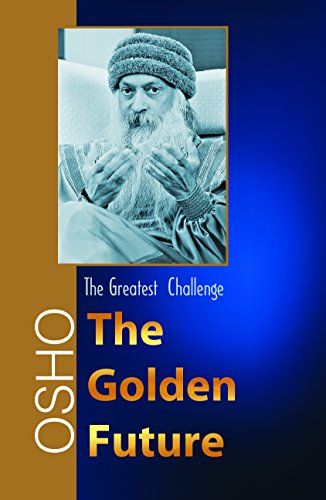 The Golden Future: Rajneesh, bhagwan Shree