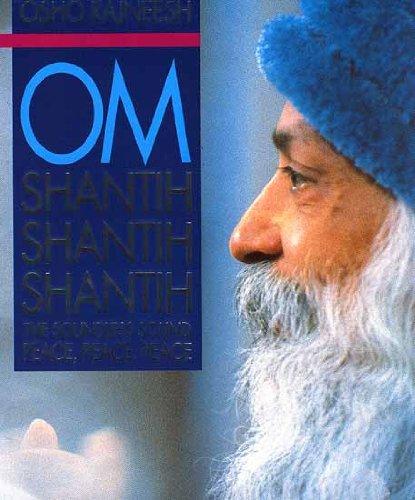 Om Shantih-Shantih-Shantih: Soundless Sound Peace Peace Peace (3893380485) by Bhagwan Shree Rajneesh