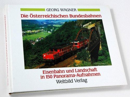 Die Österreichischen Bundesbahnen Eisenbahn und Landschaft in 150 Panorama Aufnahmen: Georg ...