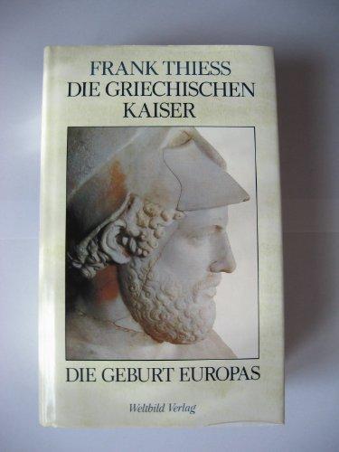 Die Griechischen Kaiser: Die Geburt Europas: Thiess, Frank