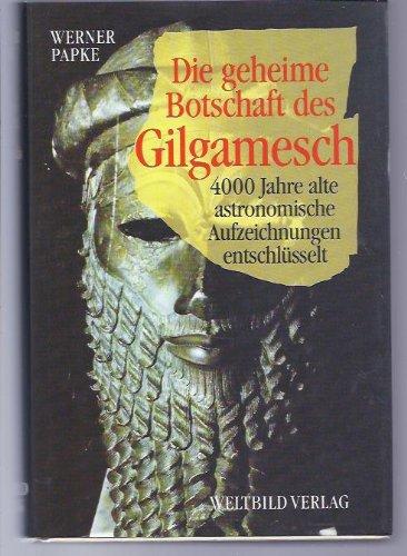 9783893505517: Die geheime Botschaft des Gilgamesch. 4000 Jahre alte astronomische Aufzeichnungen entschlüsselt (Livre en allemand)