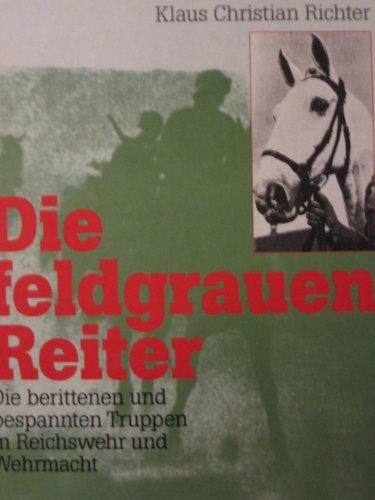 9783893505562: Die feldgrauen Reiter. Die berittenen und bespannten Truppen in Reichswehr und Wehrmacht