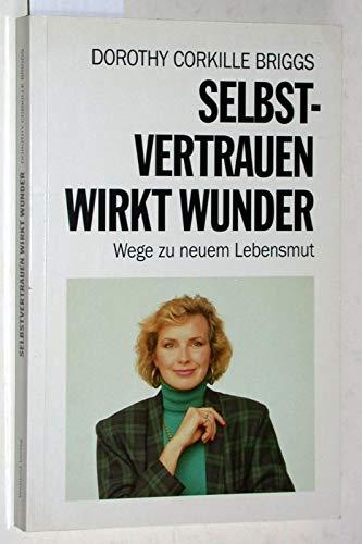 Selbstvertrauen wirkt Wunder. Wege zu neuem Lebensmut (9783893506477) by Unknown