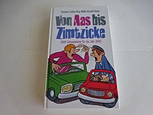 Von Aas bis Zimtzicke - 2000 Schimpfw?rter: Christina Zacker/J?rg M?ller/Gerald