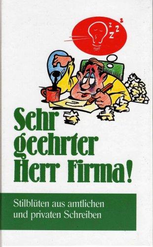 9783893508549: Sehr geehrter Herr Firma! - Stilblüten aus amtlichen und privaten Schreiben