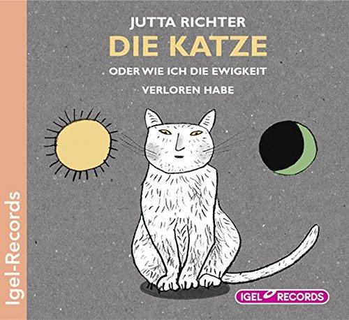 Die Katze: Oder Wie ich die Ewigkeit verloren habe: Richter, Jutta