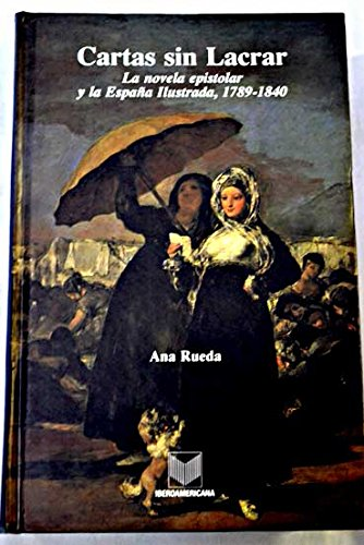 9783893541409: Cartas sin lacrar: la novela epistolar y la España ilustrada 1789-1840