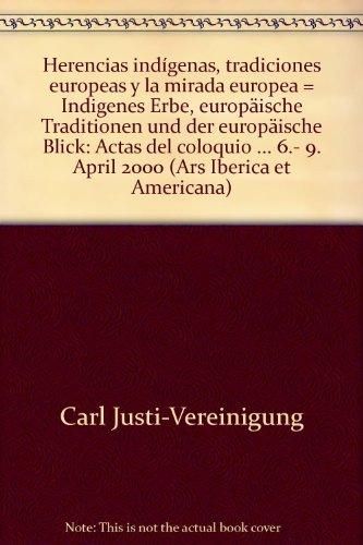 Herencias indígenas, tradiciones europeas y la mirada europea /Indigenes Erbe, europ&...