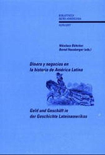 Geld und Geschäft in der Geschichte Lateinamerikas /Dinero y negocios en la historia de ...