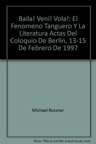 Bailá! Vení! Volá! : El fenómeno tanguero: Rössner, Michael [Hrsg.]