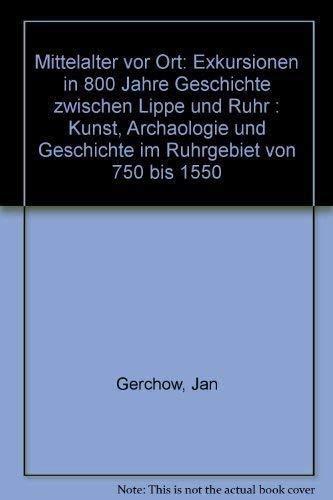 Mittelalter vor Ort . Exkursionen in 800: Gerchow, Jan: