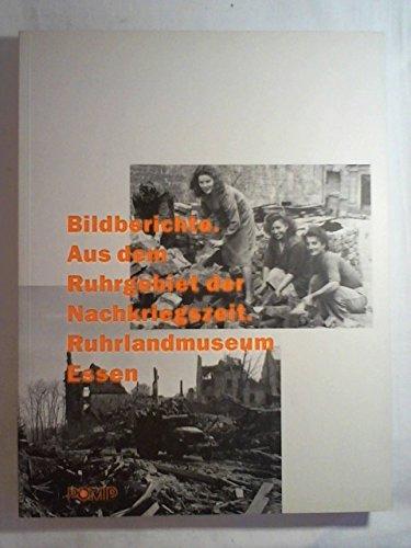 Bildberichte. Aus dem Ruhrgebiet der Nachkriegszeit. Ruhrlandmuseum: Sigrid Schneider