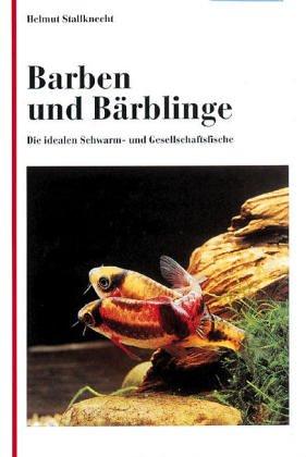 Barben und Bärblinge. Die idealenSchwarm- und Gesellschaftsfische: Stallknecht, Helmut