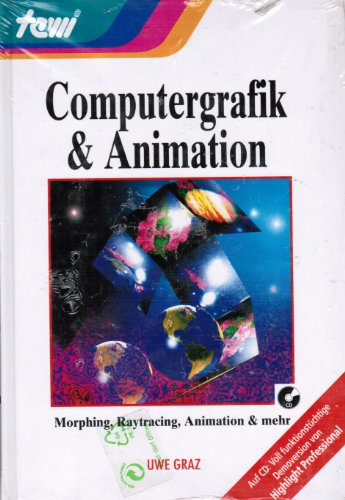9783893623914: Computergrafik + Animation. Morphing, Raytracing, Animation & mehr