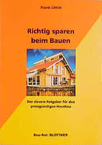 9783893670789: Richtig sparen beim Bauen.Der clevere Ratgeber für den preisgünstigsten Hausbau