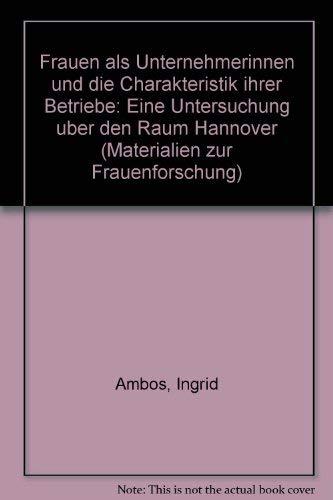 9783893701254: Frauen als Unternehmerinnen und die Charakteristik ihrer Betriebe: Eine Untersuchung uber den Raum Hannover (Materialien zur Frauenforschung) (German Edition)