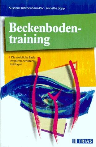 9783893733774: Beckenboden- Training. Die weibliche Basis ersp�ren, sch�tzen, kr�ftigen