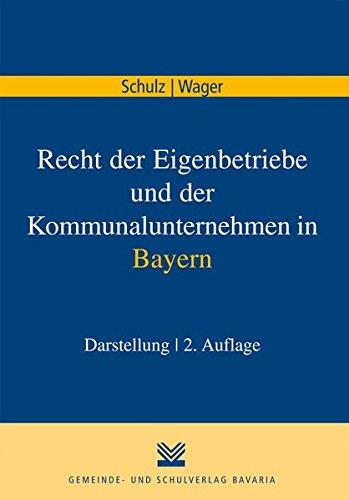 Recht der Eigenbetriebe und der Kommunalunternehmen in Bayern: Norbert Schulz