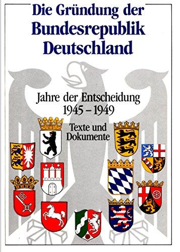 9783893840069: Die Gründung der Bundesrepublik Deutschland: Jahre der Entscheidung 1945-1949 : Texte und Dokumente