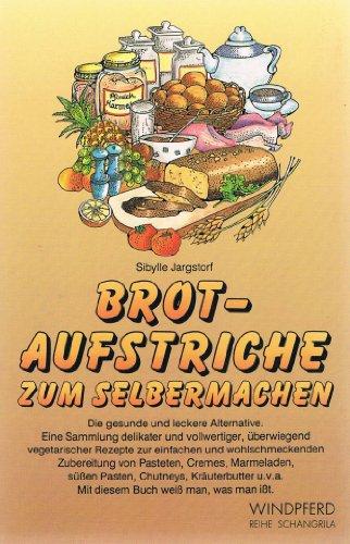 Brotaufstriche zum Selbermachen. Die gesunde und leckere: Sibylle Jargstorf