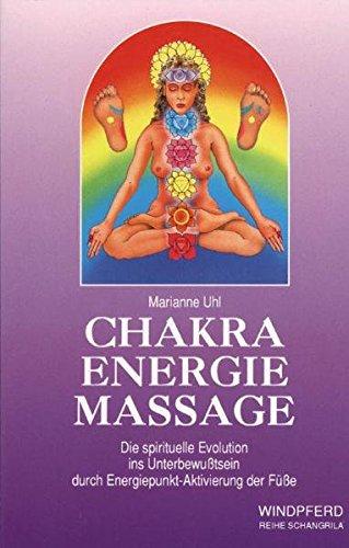 Chakra Energie Massage: Die spirituelle Evolution ins Unterbewußtsein durch Energiepunkt-Aktivierung der Füße