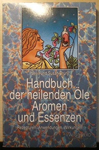 9783893850471: Handbuch der heilenden �le, Aromen und Essenzen. Rezepturen, Anwendungen, Wirkungen