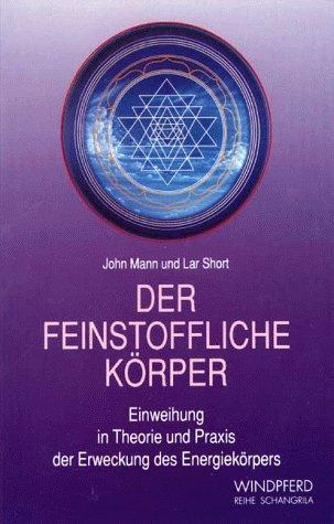 9783893850723: Der feinstoffliche Körper. Einweihung in Theorie und Praxis der Erweckung des Energiekörpers.