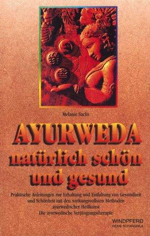 9783893851393: Ayurveda - natürlich schön und gesund. Praktische Anleitungen zur Entfaltung von Gesundheit und Schönheit mit den wirkungsvollsten Methoden ayurvedischer Heilkunst.