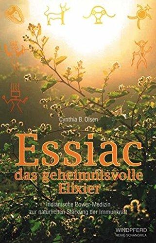 9783893851881: Essiac, das geheimnisvolle Elixier: Indianische Power-Medizin zur natürlichen Stärkung der Immunkraft